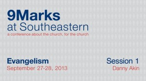 9Marks at Southeastern 2013 – Evangelism: Session 1