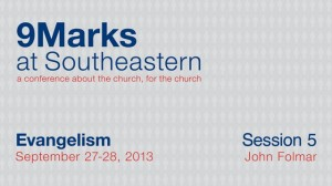 9Marks at Southeastern 2013 – Evangelism: Session 5