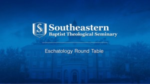 Eschatology Round Table