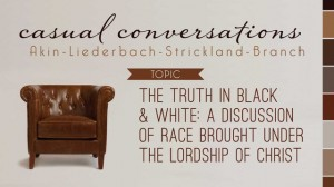 Casual Conversations: The Truth in Black & White: A Discussion of Race Brought Under the Lordship of Christ