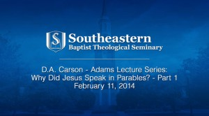 D.A. Carson – Adams Lecture Series: Why Did Jesus Speak in Parables? – Part 1