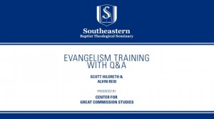 Scott Hildreth & Alvin Reid – Evangelism Training with Q&A