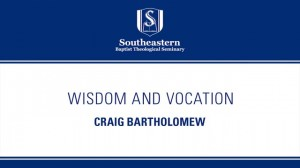 Wisdom and Vocation – Craig Bartholomew