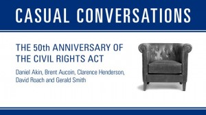Casual Conversations: The Civil Rights Act 50th Anniversary