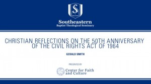 Gerald Smith – Christian Reflections on the 50th Anniversary of the Civil Rights Act of 1964