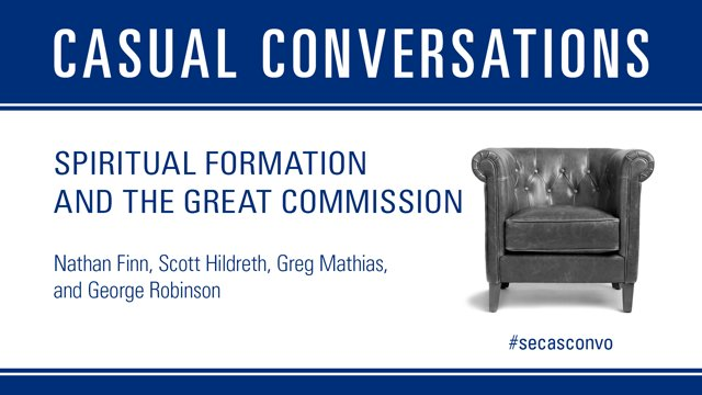 Casual Conversations – Spiritual Formation and the Great Commission