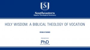 Ryan O'Dowd – Holy Wisdom: A Biblical Theology of Vocation