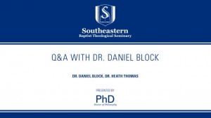 Q&A With Dr. Daniel Block & Dr. Heath Thomas