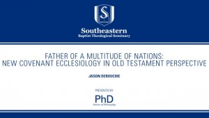 Jason DeRouchie – Father of a Multitude of Nations: New Covenant Ecclesiology in Old Testament Perspective