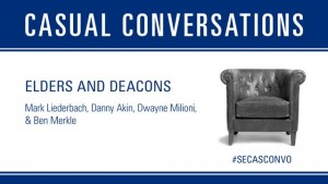 Casual Conversations: Elders & Deacons
