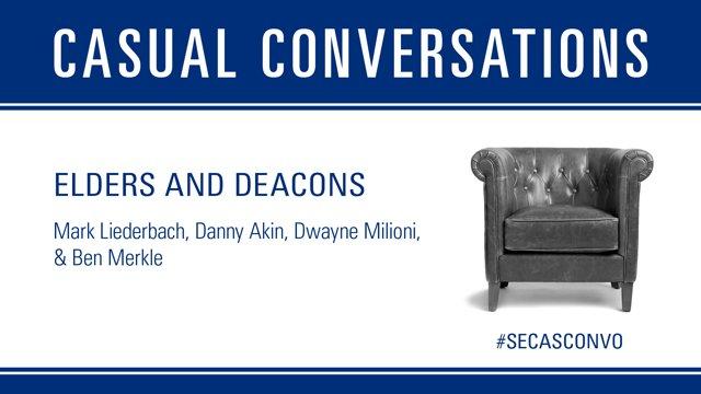 Casual Conversations: Elders & Deacons