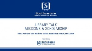 Library Talk: Missions & Scholarship
