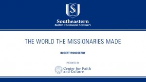 Robert Woodberry – The World the Missionaries Made