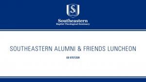 Ed Stetzer – Southeastern Alumni & Friends Luncheon – SBC 2015