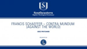 Francis Schaeffer – Contra Mundum – Greg Pritchard