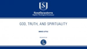 God, Truth, and Spirituality – Bruce Little