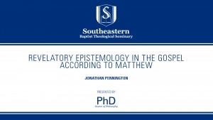Jonathan Pennington – Revelatory Epistemology in the Gospel According to Matthew