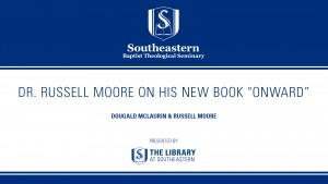 "Library Talks: Dr. Russell Moore on His New Book ""Onward"""