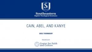Cain, Abel, & Kanye – Greg Thornbury