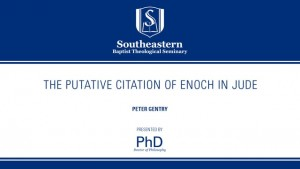 Peter Gentry – The Putative Citation of Enoch in Jude
