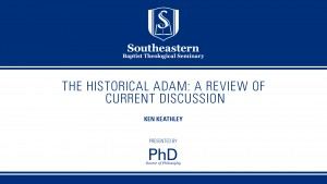 Ken Keathley – The Historical Adam: A Review of Current Discussion
