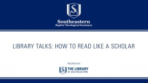 Library Talks: How to Read Like A Scholar