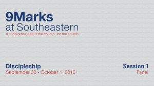 9Marks at Southeastern 2016 – Discipleship: Session 1 Panel