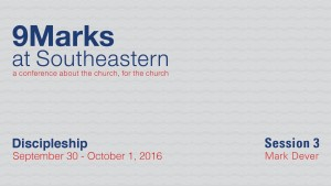9Marks at Southeastern 2016 – Discipleship: Session 3
