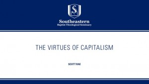 The Virtues of Capitalism – Scott Rae