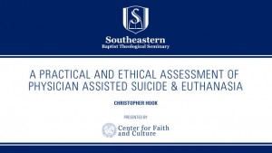 Christopher Hook – A Practical and Ethical Assessment of Physician Assisted Suicide & Euthanasia