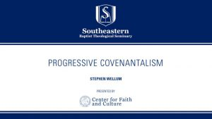 Stephen Wellum – Progressive Covenantalism