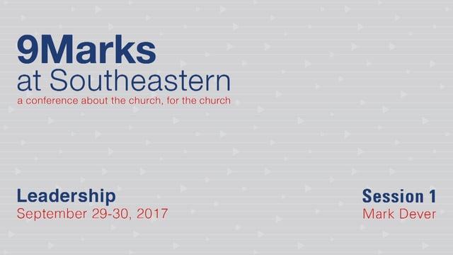 Mark Dever – 9Marks at Southeastern 2017 – Leadership: Session 1
