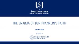 Thomas Kidd – The Enigma of Ben Franklin's Faith