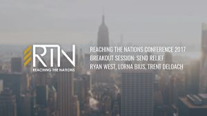 Reaching the Nations 2017 – Breakout: Send Relief