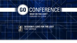 Tony Merida – Love for the Lost – GO Conference 2018