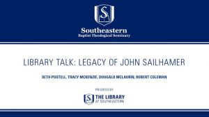 Library Talk: The Legacy of John Sailhamer