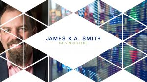 James K.A. Smith – Wisdom Forum 2018 – Work and the Good Life