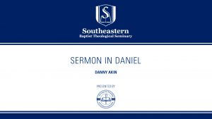 Danny Akin – Sermon in Daniel – Christ-Centered Exposition Workshop
