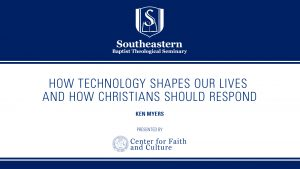 Ken Myers – How Technology Shapes Our Lives And How Christians Should Respond