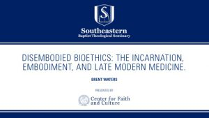 Brent Waters – Disembodied Bioethics: The Incarnation, Embodiment, and Late Modern Medicine.