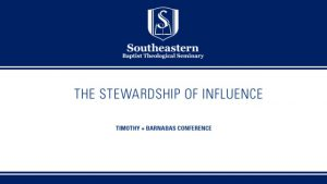 Timothy Barnabas Conference – Session 2 – The Stewardship of Influence