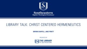 Library Talk: Bryan Chapell and Jake Pratt – Christ Centered Hermeneutics