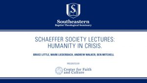 Schaeffer Society Lecture: Humanity in Crisis