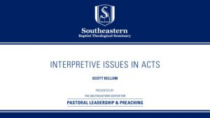Scott Kellum – Interpretive Issues In Acts – Christ-Centered Exposition Workshop 2019