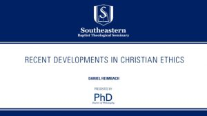 Daniel Heimbach – Recent Developments in Christian Ethics