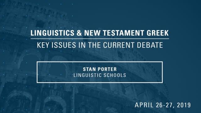 Stan Porter – Linguistic Schools – Linguistics & New Testament Greek Conference 2019