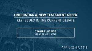 Thomas Hudgins – Electronic Tools – Linguistics & New Testament Greek Conference 2019