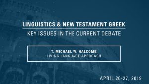 T. Michael W. Halcomb – Living Language Approach – Linguistics & New Testament Greek Conference 2019
