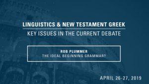 Rob Plummer – The Ideal Beginning Grammar? – Linguistics & New Testament Greek Conference 2019