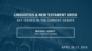 Michael Aubrey – The Perfect Tense – Linguistics & New Testament Greek Conference 2019